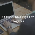 6 Crucial SEO Tips for Blogger's