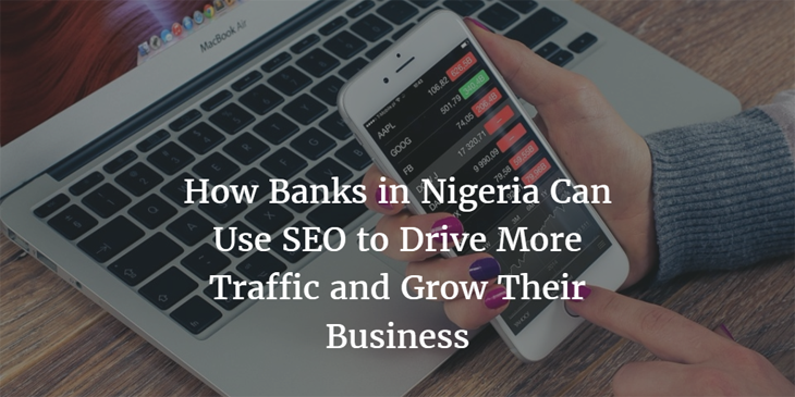 how Nigeria bank can use seo to grow their traffic and business