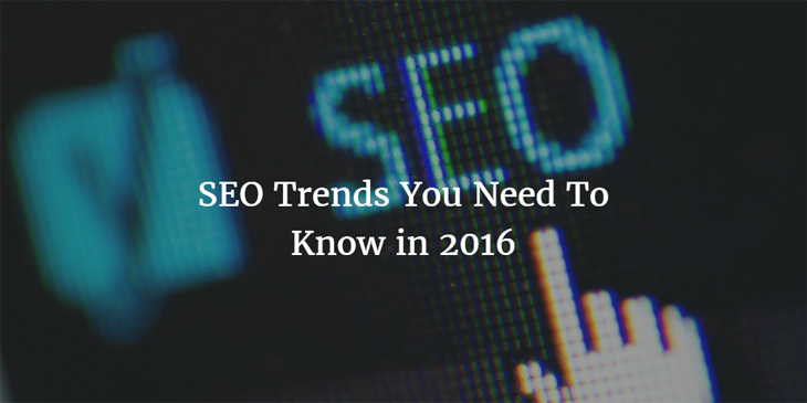 SEO Trends You Need To Know in 2016