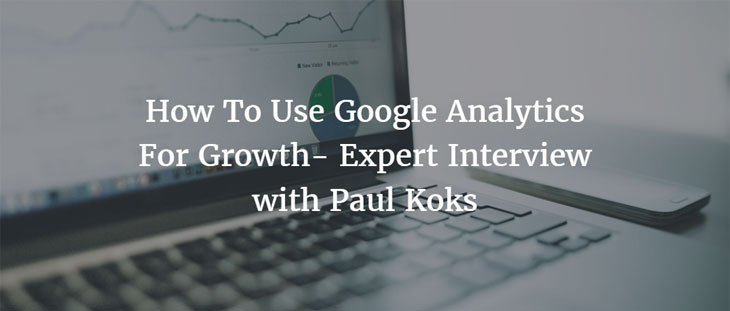 How To Use Google Analytics For Growth by Paul Koks