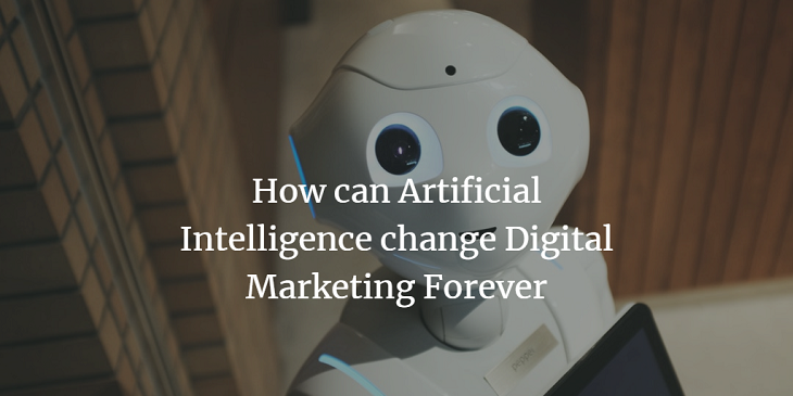 How can Artificial Intelligence change Digital Marketing Forever?