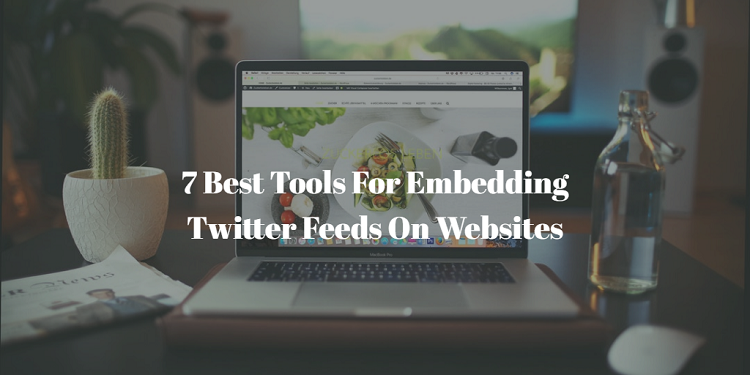 7 Best Tools For Embedding Twitter Feeds On Websites